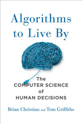 Algorithms to Live by: The Computer Science of Human Decisions Cover Image