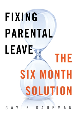 Fixing Parental Leave: The Six Month Solution Cover Image