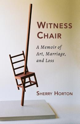 Witness Chair: A Memoir of Art, Marriage, and Loss Cover Image
