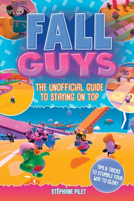 Fall Guys: The Unofficial Guide to Staying on Top Cover Image