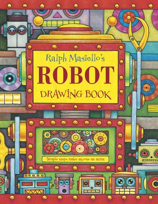 Ralph Masiello's Robot Drawing Book (Ralph Masiello's Drawing Books) Cover Image