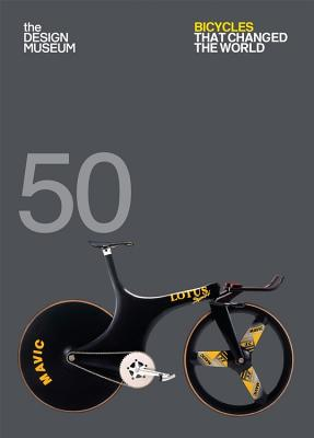 Fifty Bicycles That Changed the World: Design Museum Fifty Cover Image