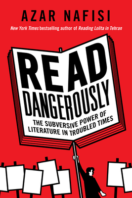 Read Dangerously: The Subversive Power of Literature in Troubled Times Cover Image