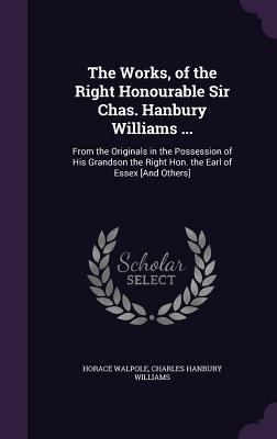 Cover for The Works, of the Right Honourable Sir Chas. Hanbury Williams ...