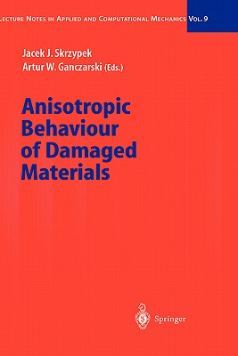 Anisotropic Behaviour of Damaged Materials (Lecture Notes in Applied and Computational Mechanics #9) Cover Image