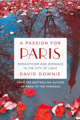 A Passion for Paris: Romanticism and Romance in the City of Light Cover Image