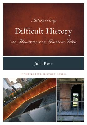 Interpreting Difficult History at Museums and Historic Sites (Interpreting History #7) Cover Image