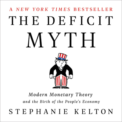 The Deficit Myth: Modern Monetary Theory and the Birth of the People's Economy Cover Image