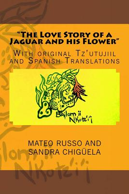 The Love Story of a Jaguar and his Flower: With original Tz'utujiil and Spanish Translations Cover Image