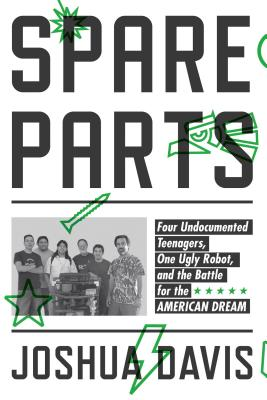 Spare Parts: Four Undocumented Teenagers, One Ugly Robot, and the Battle for the American Dream Cover Image