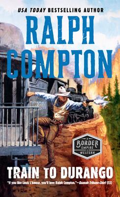 Ralph Compton Train to Durango (A Border Empire Western #3) Cover Image