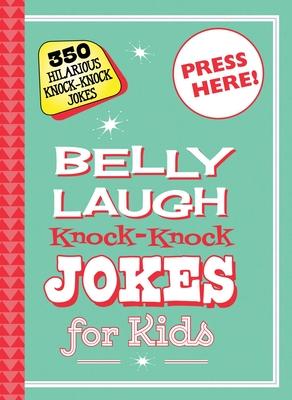 Belly Laugh Knock-Knock Jokes for Kids: 350 Hilarious Knock-Knock Jokes Cover Image