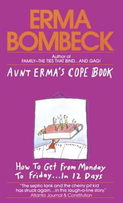Aunt Erma's Cope Book: How to Get from Monday to Friday . . . In 12 Days Cover Image