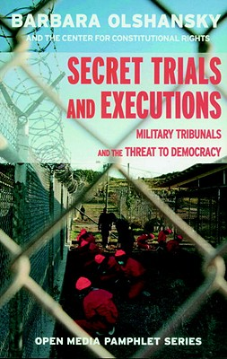 Secret Trials and Executions: Military Tribunals and the Threat to Democracy Cover Image