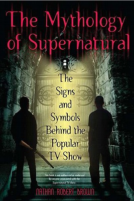 The Mythology of Supernatural: The Signs and Symbols Behind the Popular TV Show Cover Image