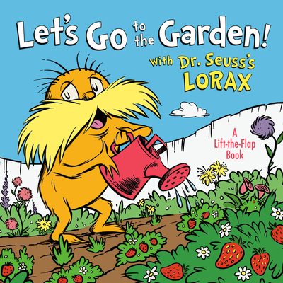 Let's Go to the Garden! With Dr. Seuss's Lorax (Lift-the-Flap) Cover Image