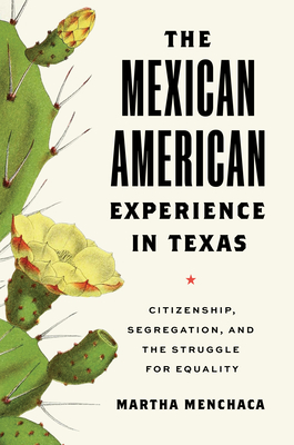 The Mexican American Experience in Texas: Citizenship, Segregation, and the Struggle for Equality Cover Image