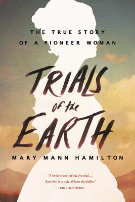 Trials of the Earth: The True Story of a Pioneer Woman Cover Image