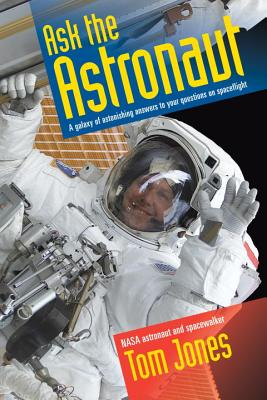 Ask the Astronaut: A Galaxy of Astonishing Answers to Your Questions on Spaceflight Cover Image