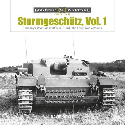 Sturmgeschütz: Germany's WWII Assault Gun (Stug), Vol.1: The Early War Versions (Legends of Warfare: Ground #4) Cover Image