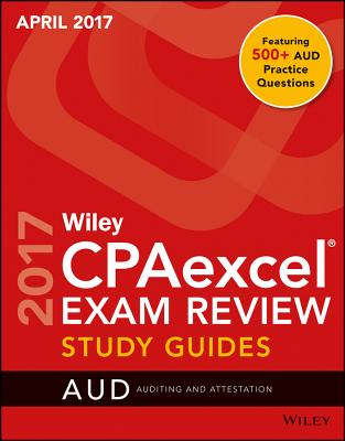 Wiley Cpaexcel Exam Review April 2017 Study Guide: Auditing and Attestation Cover Image
