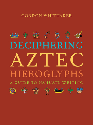 Deciphering Aztec Hieroglyphs: A Guide to Nahuatl Writing Cover Image