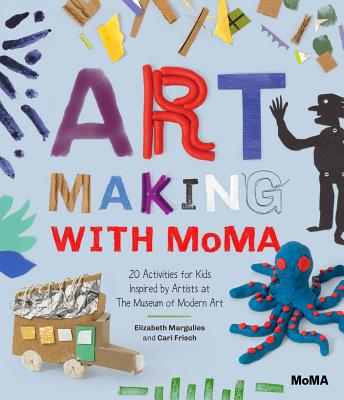 Art Making with MoMA: 20 Activities for Kids Inspired by Artists at The Museum of Modern Art Cover Image