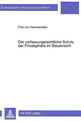 Der Verfassungsrechtliche Schutz Der Privatsphaere Im Steuerrecht (Europaeische Hochschulschriften / European University Studie #1464) Cover Image