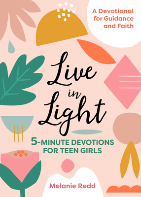 Live in Light: 5-Minute Devotions for Teen Girls Cover Image