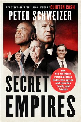Secret Empires: How the American Political Class Hides Corruption and Enriches Family and Friends Cover Image