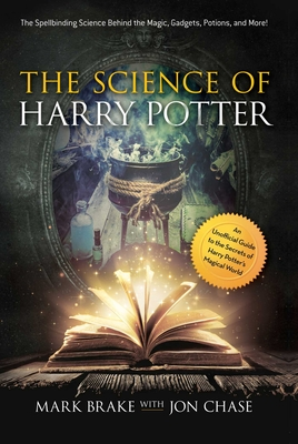 The Science of Harry Potter: The Spellbinding Science Behind the Magic, Gadgets, Potions, and More! Cover Image