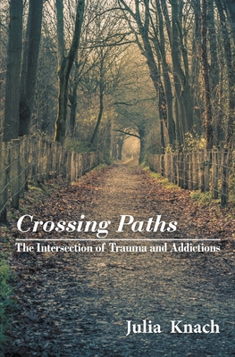 Crossing Paths: The Intersection of Trauma and Addictions Cover Image
