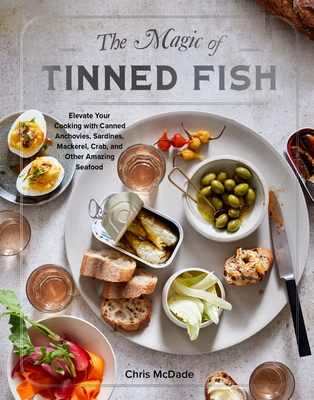 The Magic of Tinned Fish: Elevate Your Cooking with Canned Anchovies, Sardines, Mackerel, Crab, and Other Amazing Seafood Cover Image