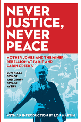 Never Justice, Never Peace: Mother Jones and the Miner Rebellion at Paint and Cabin Creeks (WEST VIRGINIA & APPALACHIA) Cover Image