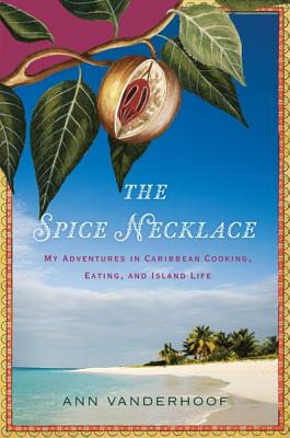 The Spice Necklace: My Adventures in Caribbean Cooking, Eating, and Island Life Cover Image