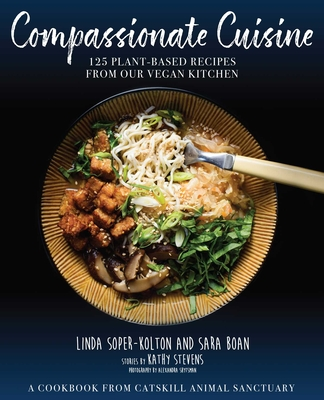 Compassionate Cuisine: 125 Plant-Based Recipes from Our Vegan Kitchen Cover Image