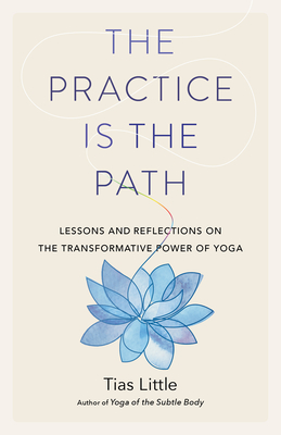 The Practice Is the Path: Lessons and Reflections on the Transformative Power of Yoga Cover Image