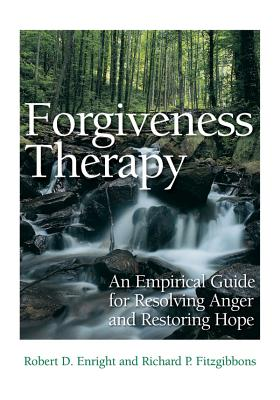 Forgiveness Therapy: An Empirical Guide for Resolving Anger and Restoring Hope Cover Image
