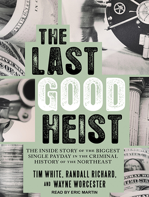 The Last Good Heist: The Inside Story of the Biggest Single Payday in the Criminal History of the Northeast Cover Image