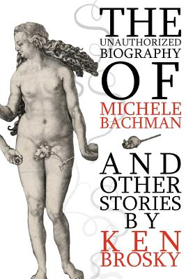 The Unauthorized Biography of Michele Bachmann (and Other Stories) Cover