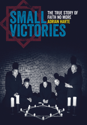 Small Victories: The True Story of Faith No More Cover Image