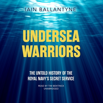 Undersea Warriors: The Untold History of the Royal Navy's Secret Service Cover Image