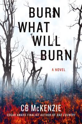 Burn What Will Burn: A Novel Cover Image