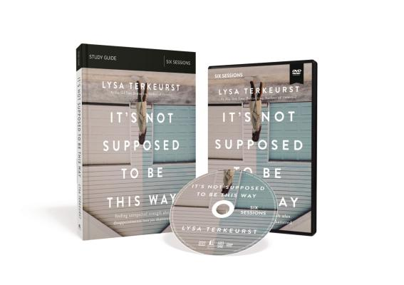 It's Not Supposed to Be This Way Study Guide with DVD: Finding Unexpected Strength When Disappointments Leave You Shattered Cover Image