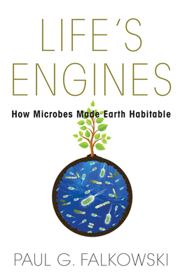 Life's Engines: How Microbes Made Earth Habitable (Science Essentials) Cover Image