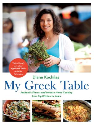 My Greek Table: Authentic Flavors and Modern Home Cooking from My Kitchen to Yours Cover Image