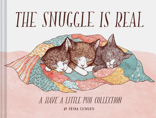 The Snuggle is Real: A Have a Little Pun Collection (Pun Books, Cat Pun Books, Cozy Books) Cover Image
