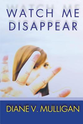 Watch Me Disappear (A Novel) Cover Image