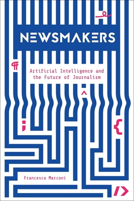 Newsmakers: Artificial Intelligence and the Future of Journalism Cover Image