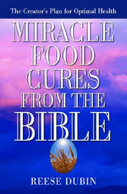 Miracle Food Cures from the Bible: The Creator's Plan for Optimal Health Cover Image